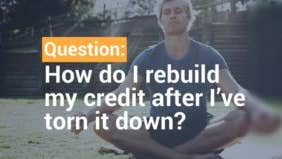 How Do I Rebuild My Credit After Tearing It Down?