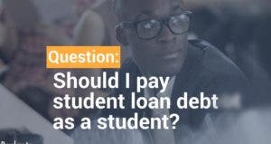 Should I pay student loan debt as a student? | Bankrate