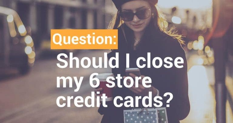 Should I Close My 6 Store Credit Cards?