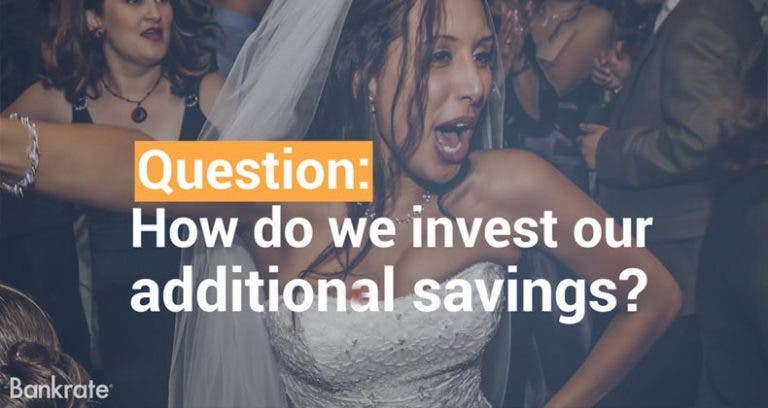 How Do We Invest Our Additional Savings?